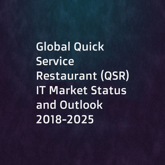 Global Quick Service Restaurant (QSR) IT Market Status and Outlook 2018-2025