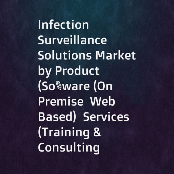 Infection Surveillance Solutions Market by Product (Software (On Premise  Web Based)  Services (Training & Consulting  Implementation))  End User (Hospitals  LTCs  Nursing Home  Skilled Nursing Facility  Assisted Living) - Global Forecast to 2021