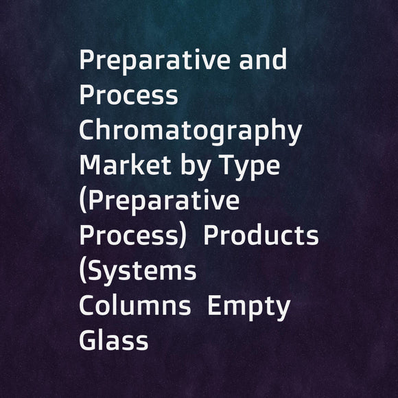 Preparative and Process Chromatography Market by Type (Preparative  Process)  Products (Systems  Columns  Empty  Glass  Resins  Protein A  Affinity  Ion exchange  Mixed mode  Services)  End User (Biotechnology  Pharmaceutical) - Global Forecasts to 2021