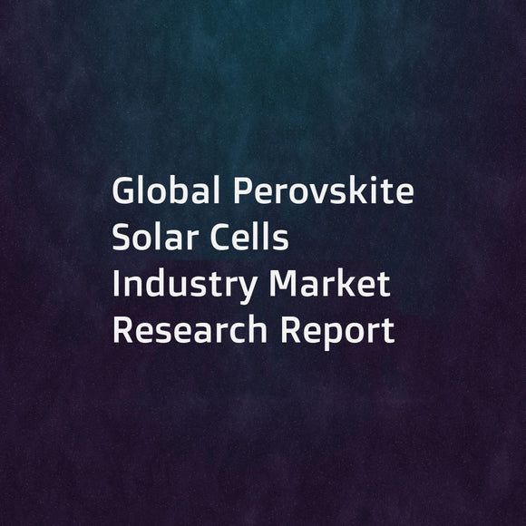 Global Perovskite Solar Cells Industry Market Research Report
