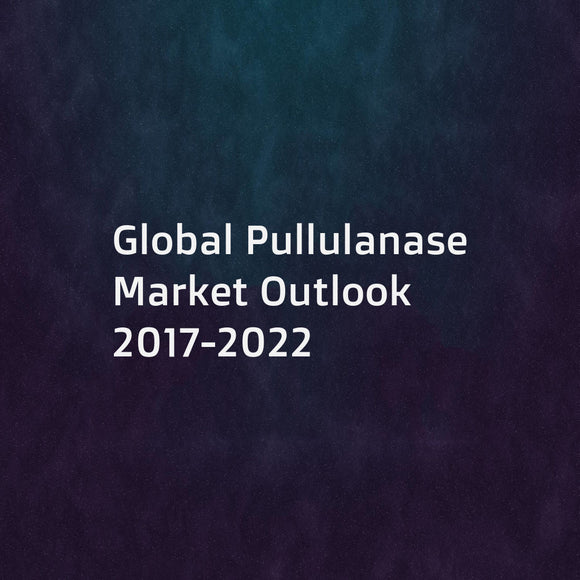 Global Pullulanase Market Outlook 2017-2022
