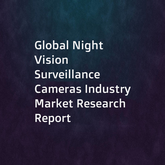 Global Night Vision Surveillance Cameras Industry Market Research Report