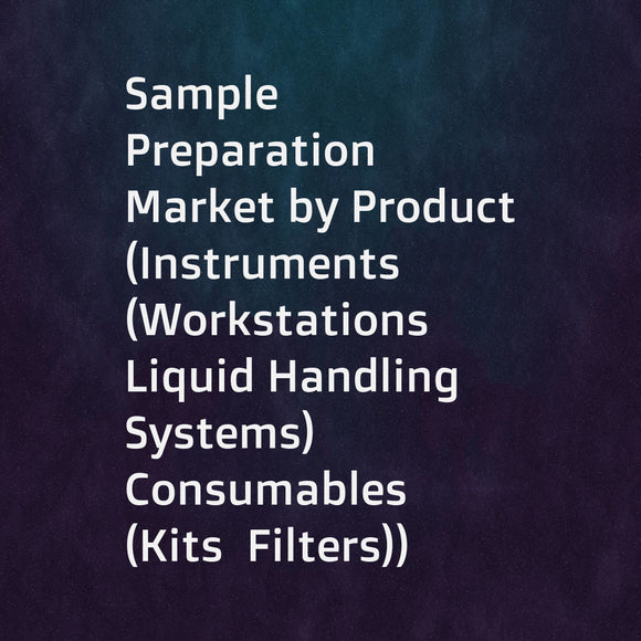 Sample Preparation Market by Product (Instruments (Workstations  Liquid Handling Systems)  Consumables (Kits  Filters))  Application (Genomics  Proteomics)  End Users (Pharmaceutical and Biotechnology  Food and Beverage) - Global Forecast to 2021