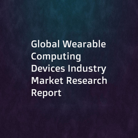 Global Wearable Computing Devices Industry Market Research Report