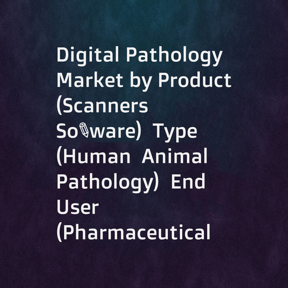 Digital Pathology Market by Product (Scanners  Software)  Type (Human  Animal Pathology)  End User (Pharmaceutical Company  Hospital  Academic Institutions)  Application (Teleconsultation  Drug Discovery) - Global Forecasts to 2021