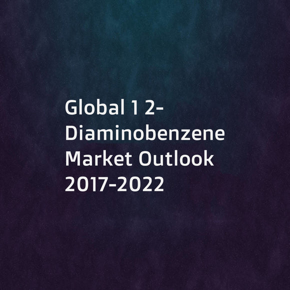 Global 1 2-Diaminobenzene Market Outlook 2017-2022