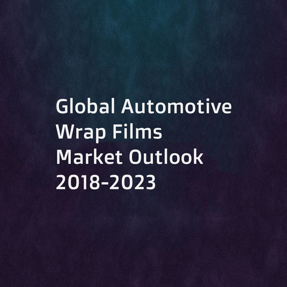 Global Automotive Wrap Films Market Outlook 2018-2023