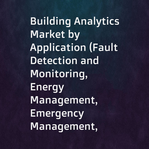Building Analytics Market by Application (Fault Detection and Monitoring, Energy Management, Emergency Management, Security Management), Component (Software and Services), Deployment Mode, Building Type, and Region - Global Forecast to 2023