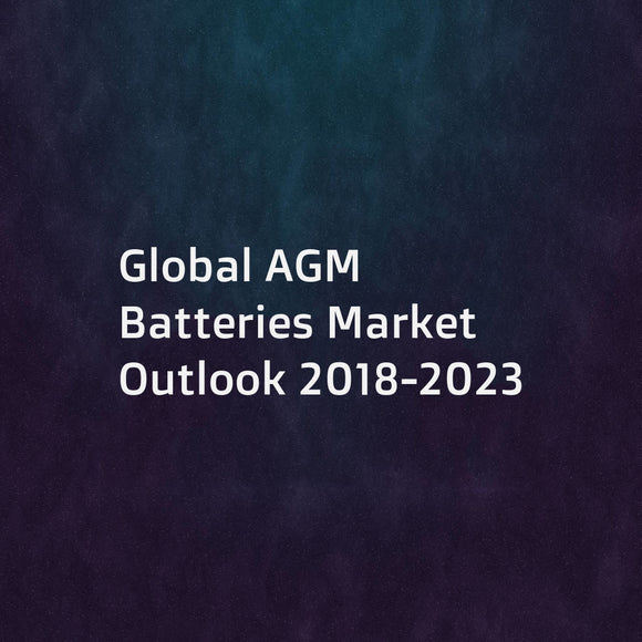 Global AGM Batteries Market Outlook 2018-2023