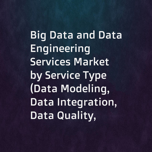 Big Data and Data Engineering Services Market by Service Type (Data Modeling, Data Integration, Data Quality, Analytics), Business Function (Marketing and Sales, Operations, Finance), Organization Size, Industry, and Region - Global Forecast to 2023