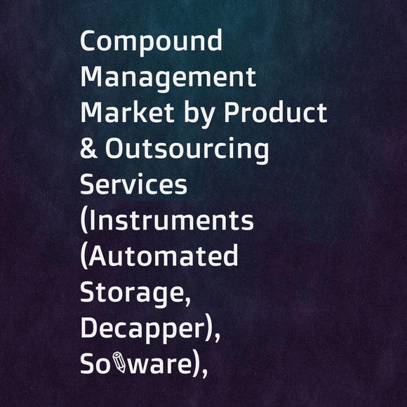 Compound Management Market by Product & Outsourcing Services (Instruments (Automated Storage, Decapper), Software), Sample (Chemical Compounds, Biological Samples), End User (Biopharma Companies, Biobank, Pharma Companies, CRO) - Global Forecast to 2023