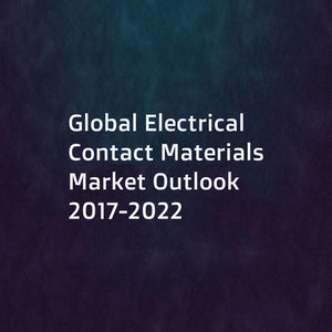 Global Electrical Contact Materials Market Outlook 2017-2022