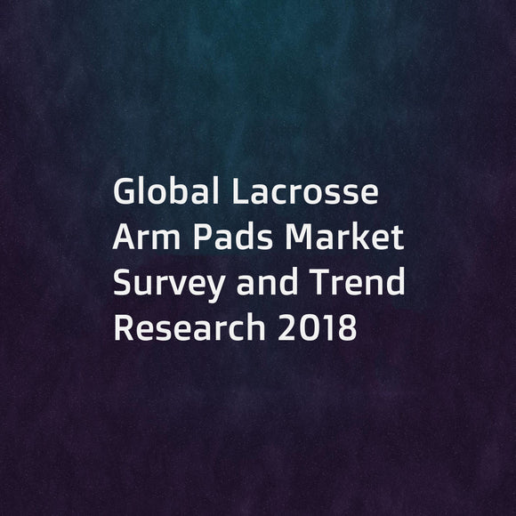 Global Lacrosse Arm Pads Market Survey and Trend Research 2018