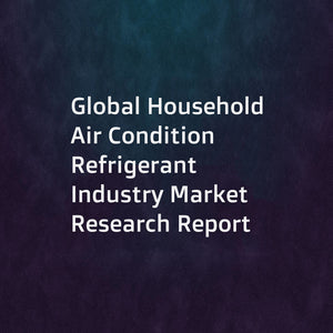 Global Household Air Condition Refrigerant Industry Market Research Report