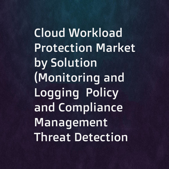 Cloud Workload Protection Market by Solution (Monitoring and Logging  Policy and Compliance Management  Threat Detection Incident Response)  Service  Deployment Model  Organizational Size  Vertical  and Region - Global Forecast to 2023