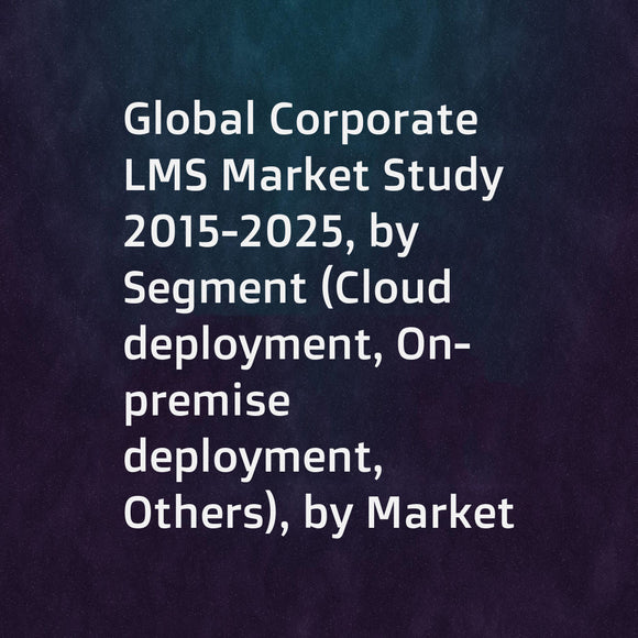Global Corporate LMS Market Study 2015-2025, by Segment (Cloud deployment, On-premise deployment, Others), by Market (Small and Medium Enterprises, Large EnterprisesOn-premise deployment), by Company (Cornerstone OnDemand, Oracle, SAP, ... ...)
