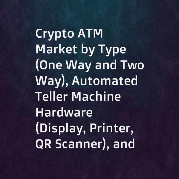 Crypto ATM Market by Type (One Way and Two Way), Automated Teller Machine Hardware (Display, Printer, QR Scanner), and Geography (North America, Europe, Asia Pacific (APAC), Rest of the World (RoW) - Global Forecast to 2023
