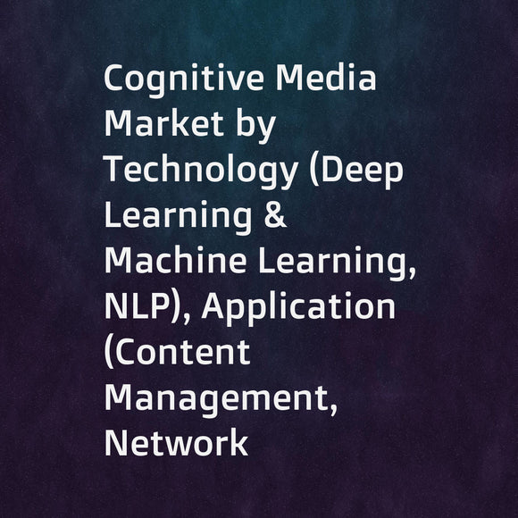 Cognitive Media Market by Technology (Deep Learning & Machine Learning, NLP), Application (Content Management, Network Optimization, Predictive Analysis), Component (Solutions, Services), Deployment, Enterprise Size, and Region - Global Forecast to 2023