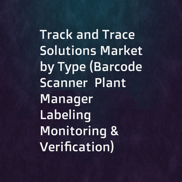 Track and Trace Solutions Market by Type (Barcode Scanner  Plant Manager  Labeling  Monitoring & Verification)  Technology (1D & 2D Barcode  RFID)  Application (Serialization  Aggregation)  End User (Pharmaceutical  Cosmetics) - Global Forecast to 2021