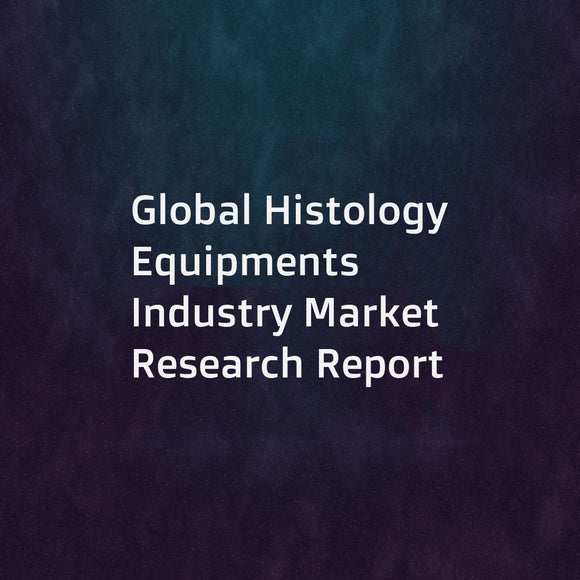 Global Histology Equipments Industry Market Research Report