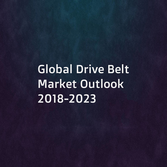 Global Drive Belt Market Outlook 2018-2023