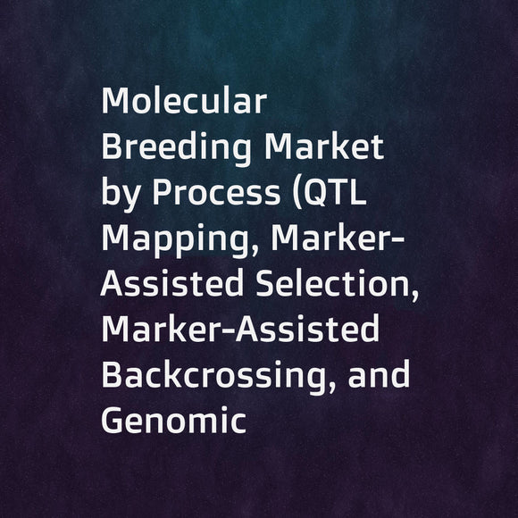 Molecular Breeding Market by Process (QTL Mapping, Marker-Assisted Selection, Marker-Assisted Backcrossing, and Genomic Selection), Marker (SNP, SSR), Application (Crop Breeding and Livestock Breeding), and Region-Global Forecast to 2023