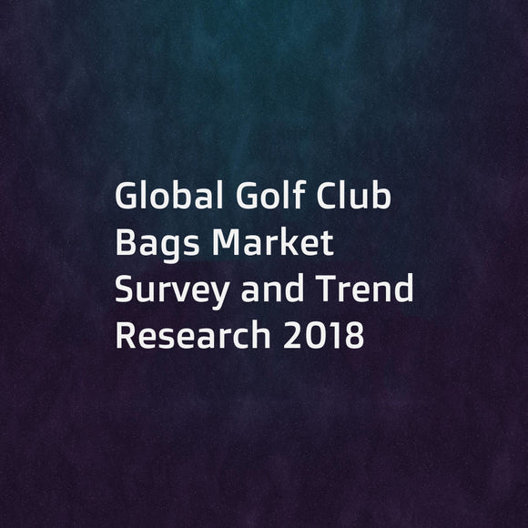Global Golf Club Bags Market Survey and Trend Research 2018