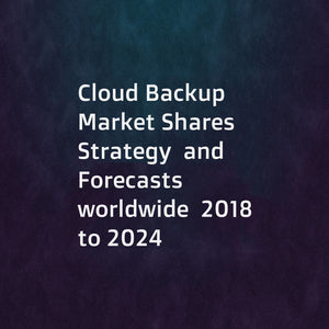 Cloud Backup  Market Shares  Strategy  and Forecasts  worldwide  2018 to 2024