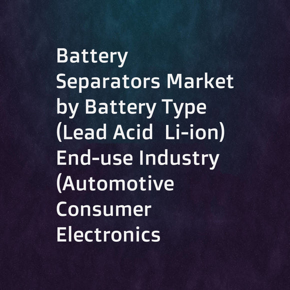 Battery Separators Market by Battery Type (Lead Acid  Li-ion)  End-use Industry (Automotive  Consumer Electronics  Industrial  Others)  Material (Polyethylene  Polypropylene)  and Region (APAC  EU  NA  MEA  and SA) - Global Forecast to 2022
