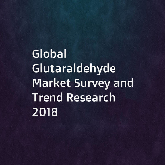 Global Glutaraldehyde Market Survey and Trend Research 2018