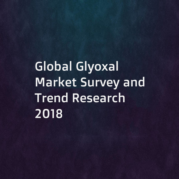 Global Glyoxal Market Survey and Trend Research 2018