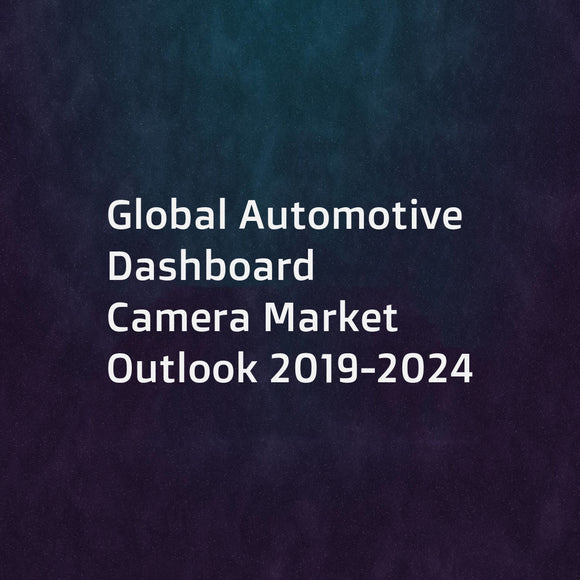 Global Automotive Dashboard Camera Market Outlook 2019-2024