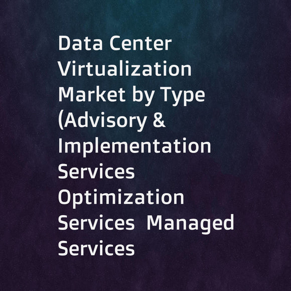 Data Center Virtualization Market by Type (Advisory & Implementation Services  Optimization Services  Managed Services  Technical Support Services)  Organization Size (Large Enterprises  SMEs)  Vertical  and Region - Global Forecast to 2022