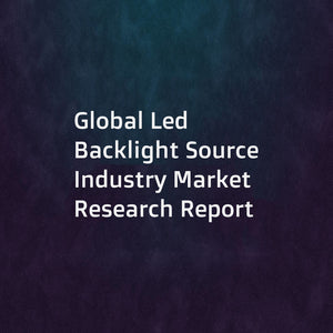 Global Led Backlight Source Industry Market Research Report