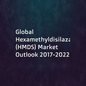 Global Hexamethyldisilazane (HMDS) Market Outlook 2017-2022