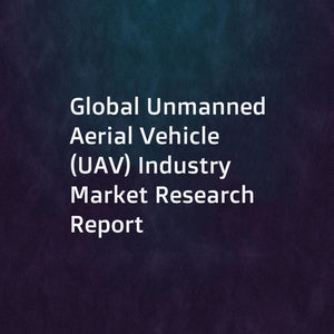 Global Unmanned Aerial Vehicle (UAV) Industry Market Research Report