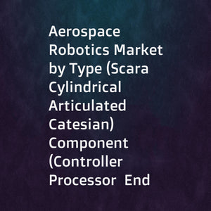 Aerospace Robotics Market by Type (Scara  Cylindrical  Articulated  Catesian)  Component (Controller  Processor  End Effector  Drive  Sensor) Technology (Traditional  Collaborative)  Application and Region - Global Forecast to 2022