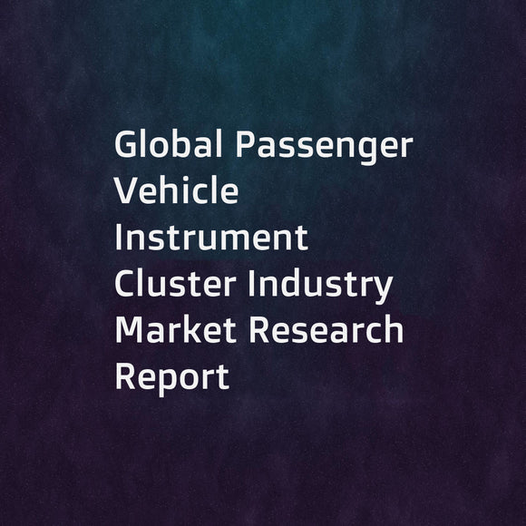 Global Passenger Vehicle Instrument Cluster Industry Market Research Report
