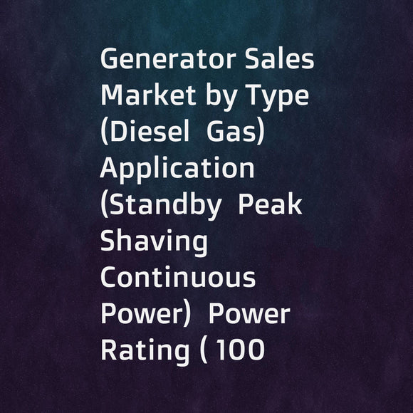 Generator Sales Market by Type (Diesel  Gas)  Application (Standby  Peak Shaving  Continuous Power)  Power Rating ( 100  100-350  351-1 000   1 000 kVA)  End-User (Residential  Commercial  and Industrial)  and Region - Global Forecast to 2021