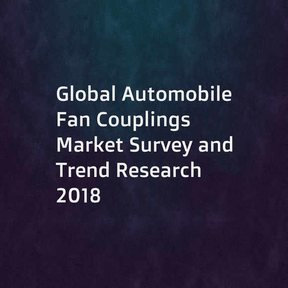 Global Automobile Fan Couplings Market Survey and Trend Research 2018