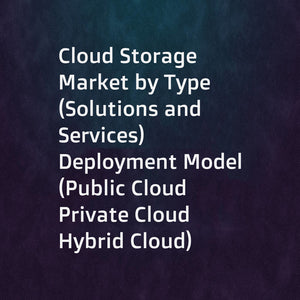 Cloud Storage Market by Type (Solutions and Services)  Deployment Model (Public Cloud  Private Cloud  Hybrid Cloud)  Organization Size (Large Enterprises  Small and Medium-Sized Enterprises)  Vertical  and Region - Global Forecast to 2022