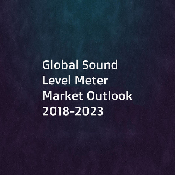 Global Sound Level Meter Market Outlook 2018-2023