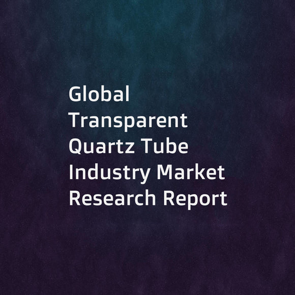 Global Transparent Quartz Tube Industry Market Research Report