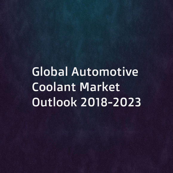 Global Automotive Coolant Market Outlook 2018-2023