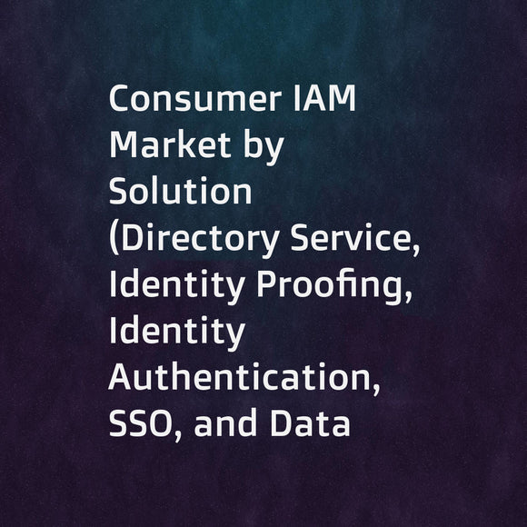 Consumer IAM Market by Solution (Directory Service, Identity Proofing, Identity Authentication, SSO, and Data Governance), Service, Authentication Type, Deployment Mode, Organization Size, Industry Vertical, and Region - Global Forecast to 2023
