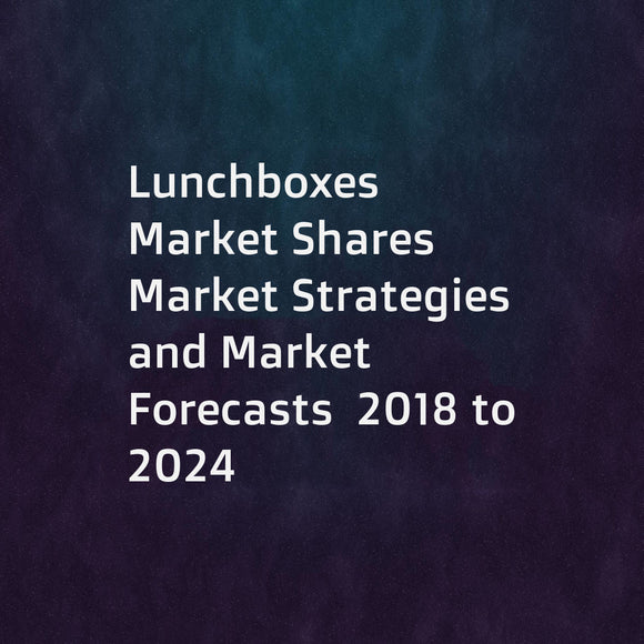 Lunchboxes  Market Shares  Market Strategies  and Market Forecasts  2018 to 2024