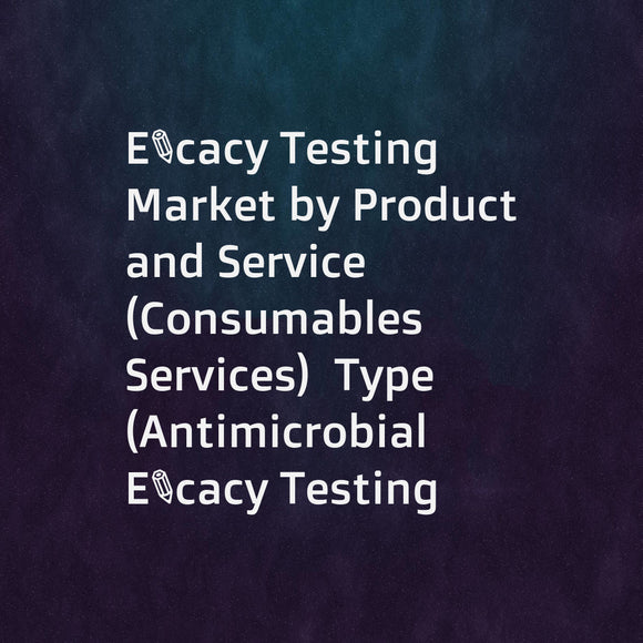 Efficacy Testing Market by Product and Service (Consumables  Services)  Type (Antimicrobial Efficacy Testing  Disinfectant Efficacy Testing)  Application (Pharmaceutical Manufacturing  Cosmetic & Personal Care Products) - Global Forecast to 2022