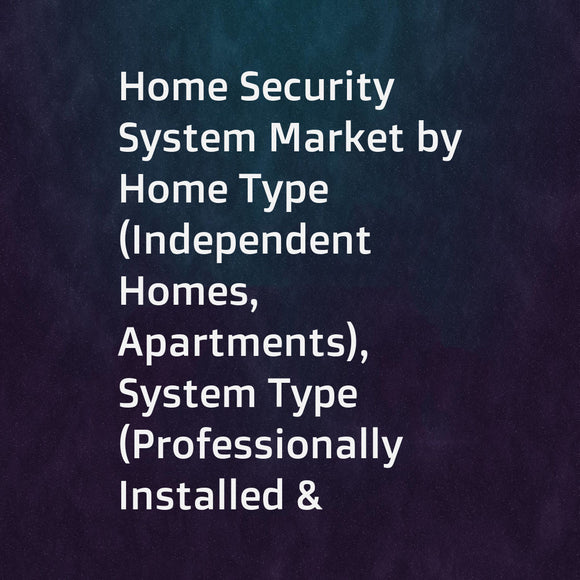 Home Security System Market by Home Type (Independent Homes, Apartments), System Type (Professionally Installed & Monitored, Self-Installed & Professionally Monitored, Do-It-Yourself), Offering (Products, Services), and Geography - Global Forecast to 2023