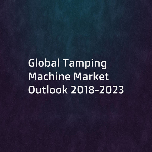 Global Tamping Machine Market Outlook 2018-2023