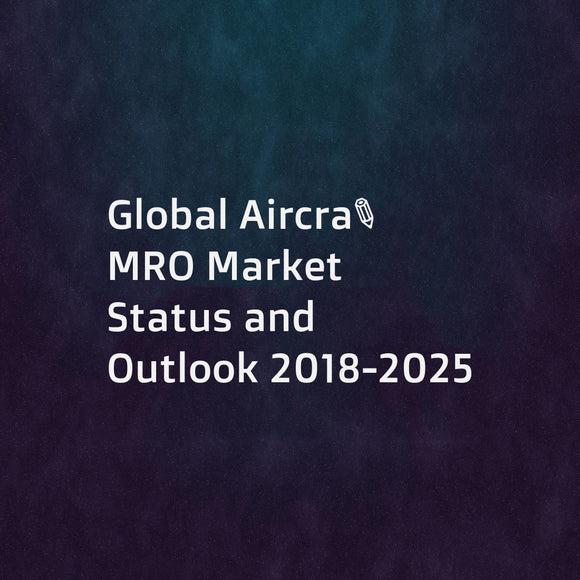 Global Aircraft MRO Market Status and Outlook 2018-2025